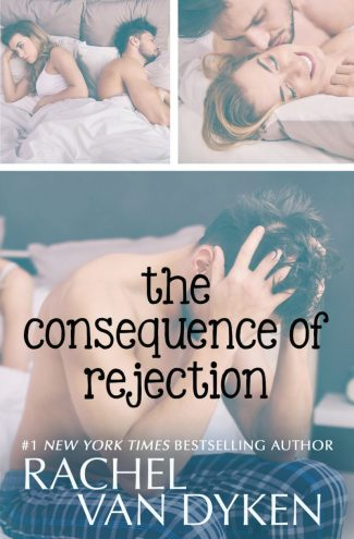 Release Day Blitz: The Consequence of Rejection (Consequence #4) by Rachel Van Dyken