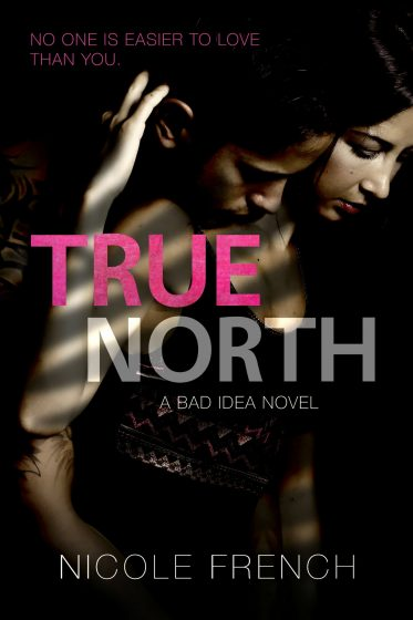 Cover Reveal: True North (Bad Idea #3) by Nicole French