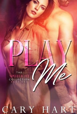 Cover Reveal: Play Me (Spotlight Collection #1) by Cary Hart