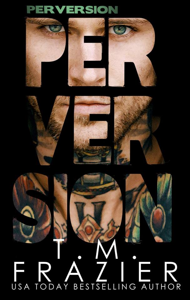 Cover Reveal: Perversion (Perversion Trilogy #1) by TM Frazier