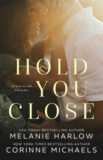Cover Reveal: Hold You Close by Corinne Michaels & Melanie Harlow