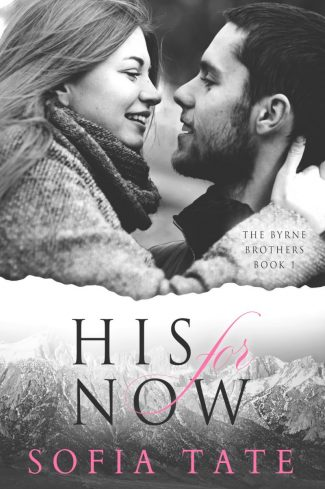 Cover Reveal: His For Now (The Byrne Brothers #1) by Sofia Tate