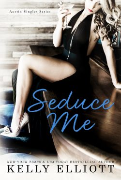 Cover Reveal: Seduce Me (Austin Singles #1) by Kelly Elliott