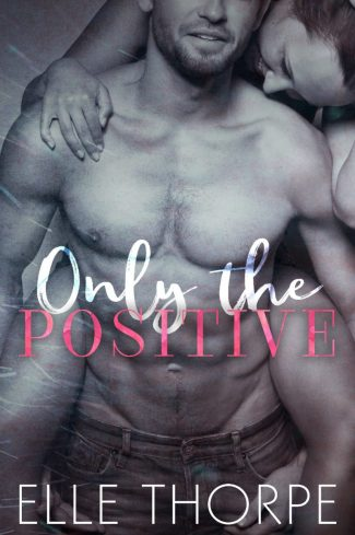 Cover Reveal & Giveaway: Only the Positive (Only You #1) by Elle Thorpe