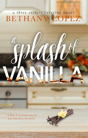 Cover Reveal & Giveaway: A Splash of Vanilla (Three Sisters Catering #3) by Bethany Lopez