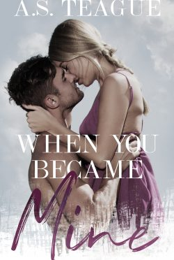 Cover Reveal: When You Became Mine by AS Teague