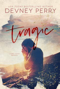 Cover Reveal: Tragic (Lark Cove #3) by Devney Perry