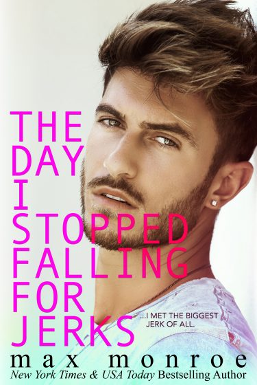 Cover Reveal: The Day I Stopped Falling for Jerks (The Jerk Duet #1) by Max Monroe