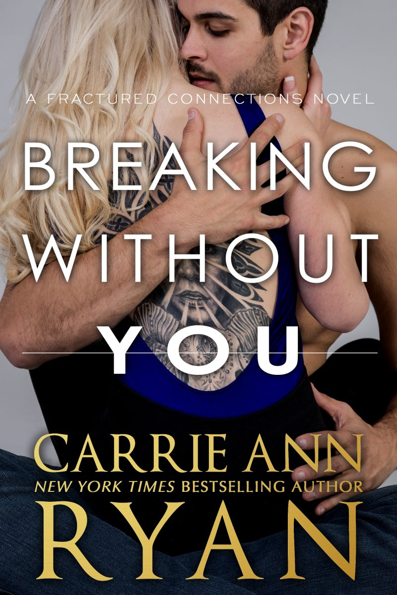 Cover Reveal: Breaking Without You (Fractured Connections #1) by Carrie Ann Ryan