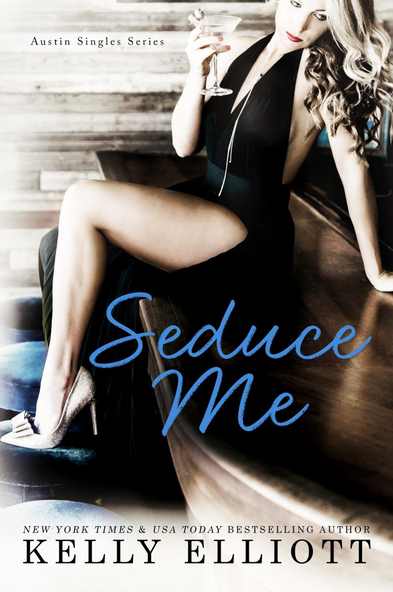 Release Day Blitz: Seduce Me (Austin Singles #1) by Kelly Elliott