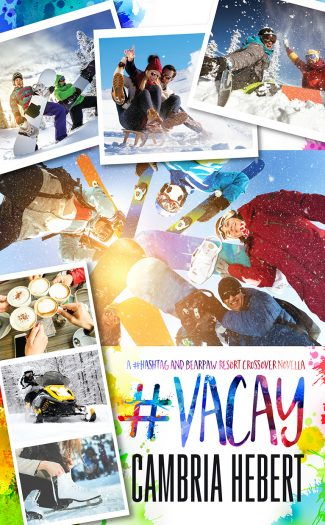 Cover Reveal: #Vacay (#Hashtag #7.5 & BearPaw Resort #4.5) by Cambria Hebert