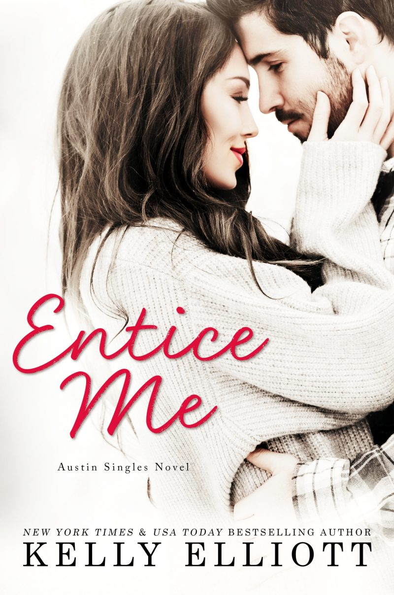 Cover Reveal: Entice Me (Austin Singles #2) by Kelly Elliott