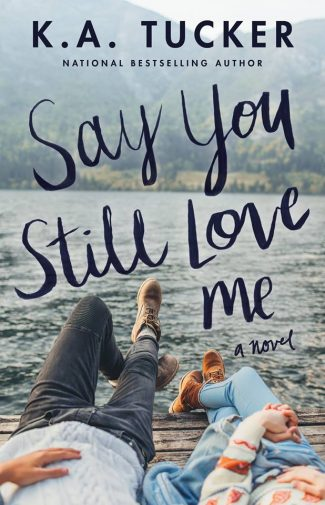 Cover Reveal: Say You Still Love Me by KA Tucker