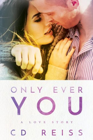 Cover Reveal: Only Ever You by CD Reiss