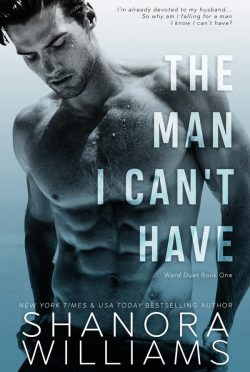 Cover Reveal: The Man I Can't Have (Ward Duet #1) by Shanora Williams