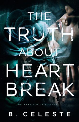 Cover Reveal: The Truth about Heartbreak by B Celeste