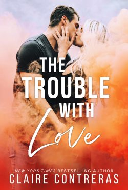 Cover Reveal: The Trouble With Love by Claire Contreras