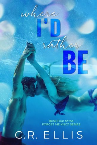 Cover Reveal: Where I'd Rather Be (Forget Me Knot #4) by CR Ellis