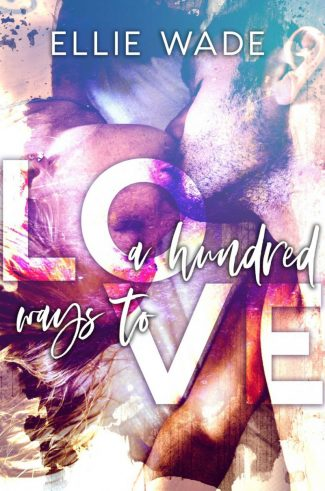 Cover Reveal: A Hundred Ways to Love by Ellie Wade