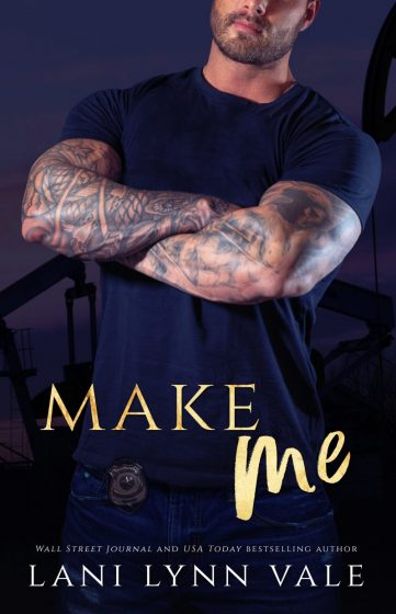 Cover Reveal: Make Me (KPD Motorcycle Patrol #4) by Lani Lynn Vale