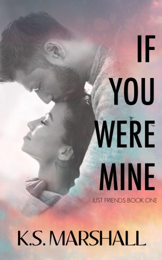 Cover Reveal: If You Were Mine (Just Friends #1) by KS Marshall