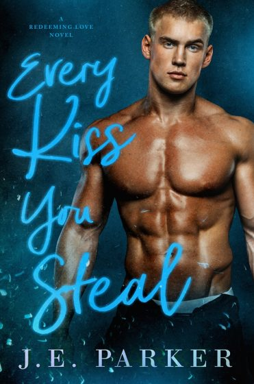Cover Reveal: Every Kiss You Steal (Redeeming Love #7) by JE Parker