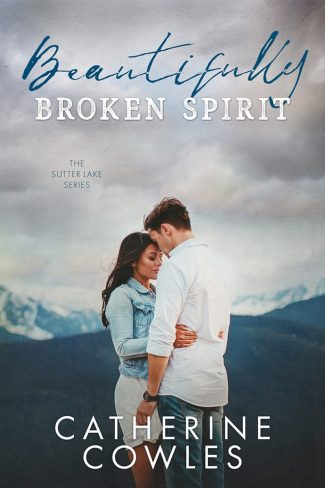 Cover Reveal: Beautifully Broken Spirit (Sutter Lake #3) by Catherine Cowles