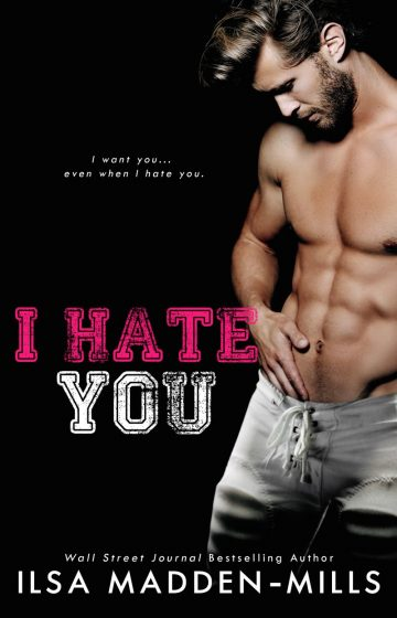 Release Day Blitz & Giveaway: I Hate You by Ilsa Madden-Mills