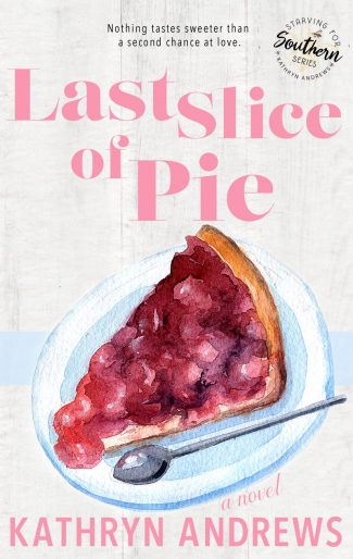 Cover Reveal: Last Slice of Pie (Starving for Southern #2) by Kathryn Andrews