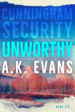 Release Day Blitz: Unworthy (Cunningham Security #6) by AK Evans