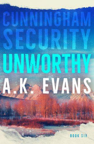 Release Day Blitz: Unworthy (Cunningham Security #6) by AK Evans