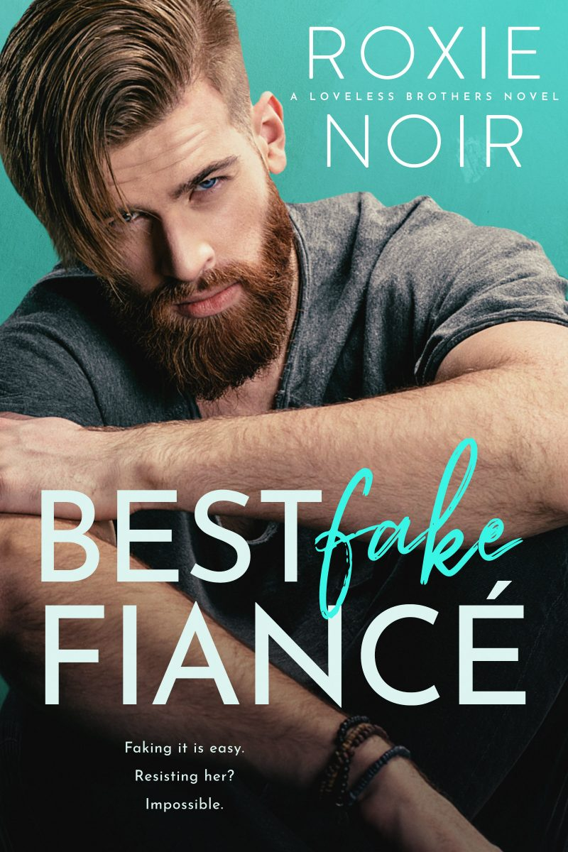 Cover Reveal: Best Fake Fiance (Loveless Brothers #2) by Roxie Noir