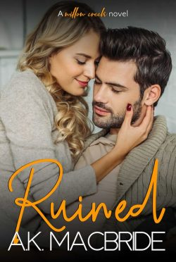 Release Day Blitz: Ruined (Willow Creek #3) by AK MacBride