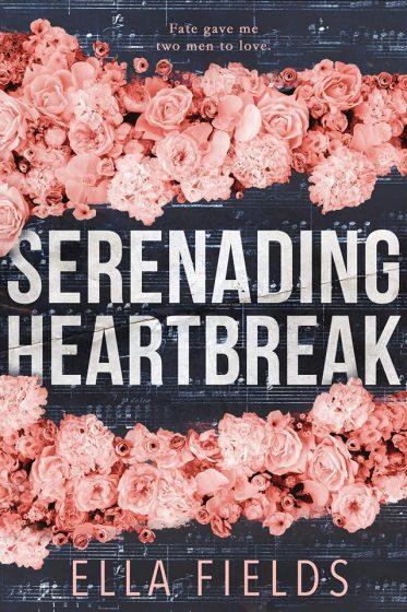 Cover Reveal: Serenading Heartbreak by Ella Fields