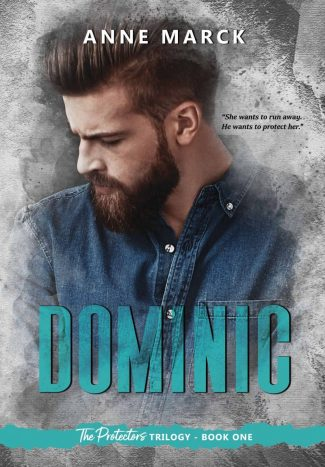 Release Day Blitz: Dominic (The Protector's Trilogy #1) by Anne Marck