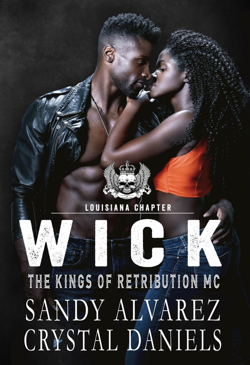 Cover Reveal: Wick (The Kings of Retribution MC, Louisiana Chapter #2) by Crystal Daniels & Sandy Alvarez