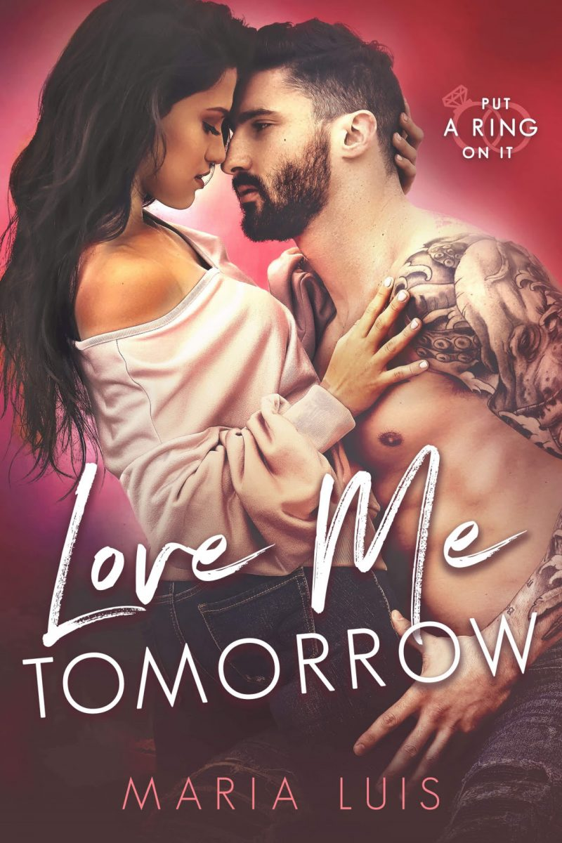 Cover Reveal: Love Me Tomorrow (Put A Ring On It #3) by Maria Luis