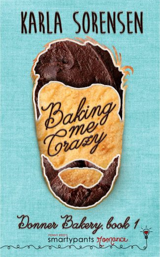 Release Day Blitz: Baking Me Crazy (Donner Bakery #1) by Karla Sorensen