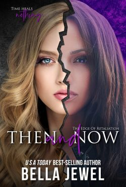Cover Reveal: Then and Now (The Edge Of Retaliation #3) by Bella Jewel