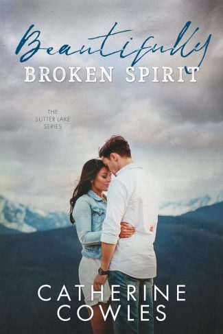 Release Day Blitz: Beautifully Broken Spirit (Sutter Lake #3) by Catherine Cowles