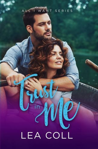 Cover Reveal: Trust in Me (All I Want #4) by Lea Coll