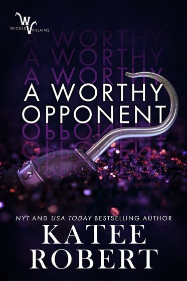 Cover Reveal: A Worthy Opponent (Wicked Villains #3) by Katee Robert