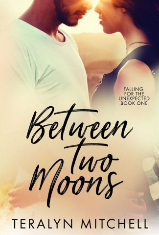 Cover Reveal: Between Two Moons (Falling for the Unexpected #1) by Teralyn Mitchell