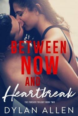 Release Day Blitz: Between Now and Heartbreak (Forever Trilogy #2) by Dylan Allen