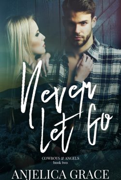 Cover Reveal: Never Let Go (Cowboys & Angels #2) by Anjelica Grace