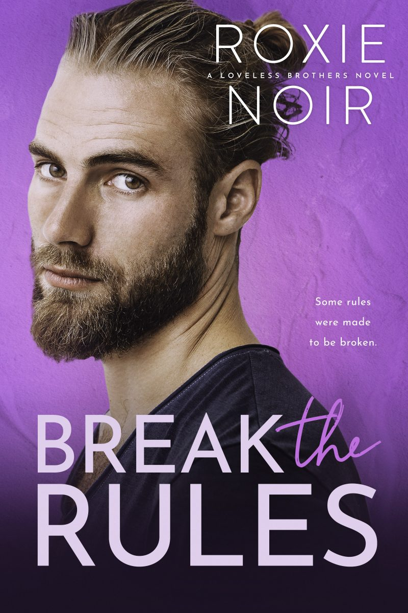 Cover Reveal: Break the Rules (Loveless Brothers #3) by Roxie Noir