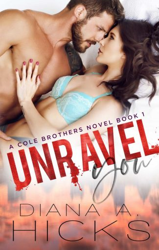 Release Day Blitz & Giveaway: Unravel You (Cole Brothers #1) by Diana A Hicks