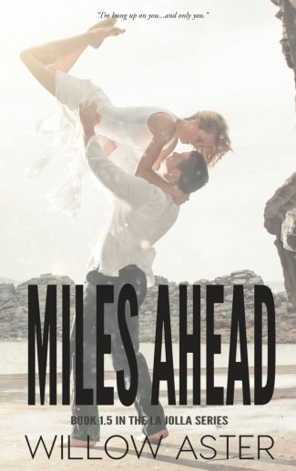 Cover Reveal: Miles Ahead (La Jolla #1.5) by Willow Aster