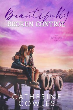 Cover Reveal: Beautifully Broken Control (Sutter Lake #4) by Catherine Cowles