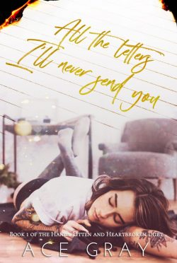 Cover Reveal: All The Letters I'll Never Send You (Handwritten & Heartbroken #1) by Ace Gray